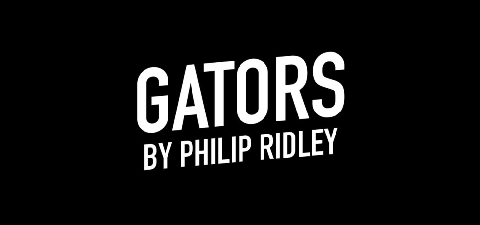 The words 'Gators by Philip Ridley' against a black background.