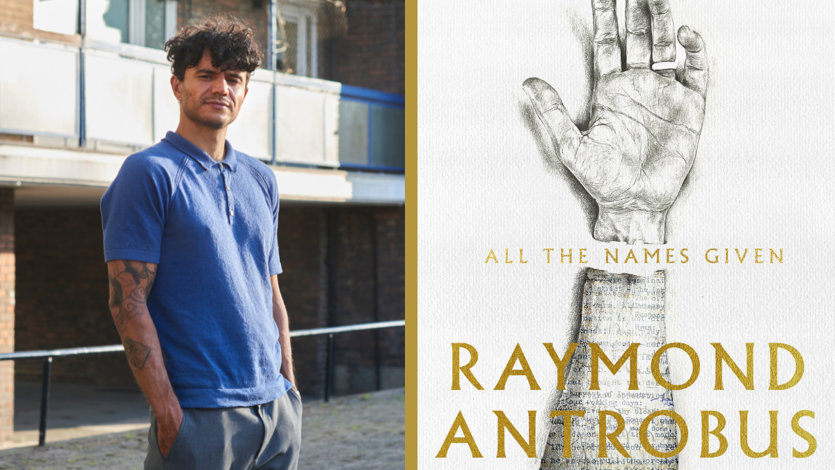 On the left, Raymond Antrobus, a black man in a blue shirt, stands and stares at the camera. On the right, the cover for his book, 'All The Names Given', which shows an illustration of an outstretched hand, its palm facing us.